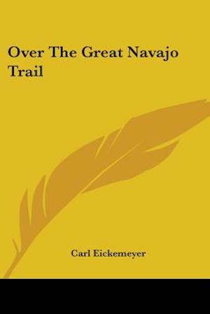 Over the Great Navajo Trail af Carl Eickemeyer