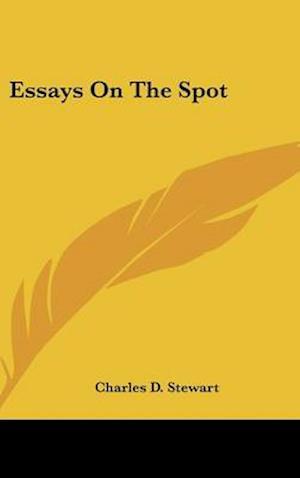 Essays on the Spot af Charles D. Stewart