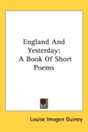 England and Yesterday af Louise Imogen Guiney