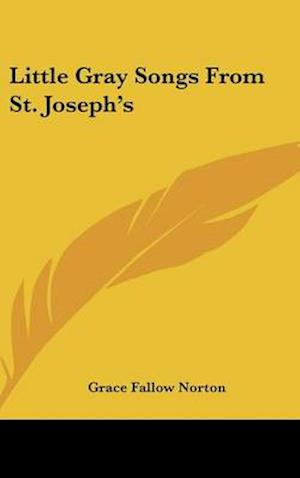 Little Gray Songs from St. Joseph's af Grace Fallow Norton