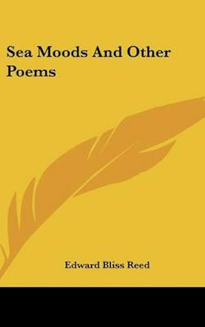 Sea Moods and Other Poems af Edward Bliss Reed