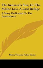 The Senator's Son; Or the Maine Law, a Last Refuge af Metta Victoria Fuller Victor