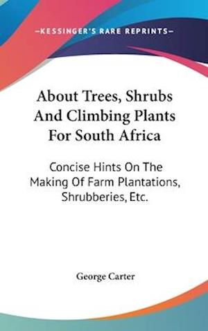 About Trees, Shrubs and Climbing Plants for South Africa af George Carter