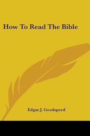 How to Read the Bible af Edgar Johnson Goodspeed