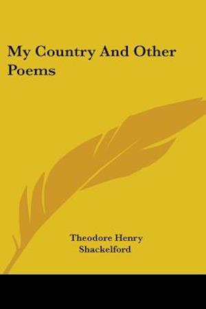 My Country and Other Poems af Theodore Henry Shackelford