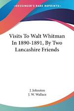 Visits to Walt Whitman in 1890-1891, by Two Lancashire Friends af J. Johnston, J. W. Wallace