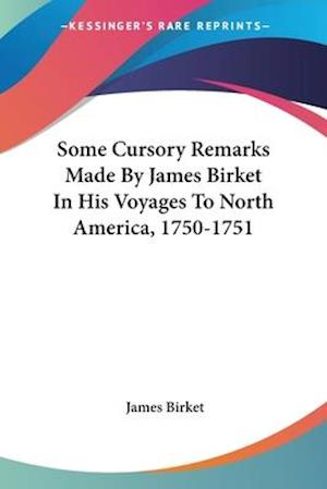 Some Cursory Remarks Made by James Birket in His Voyages to North America, 1750-1751 af James Birket