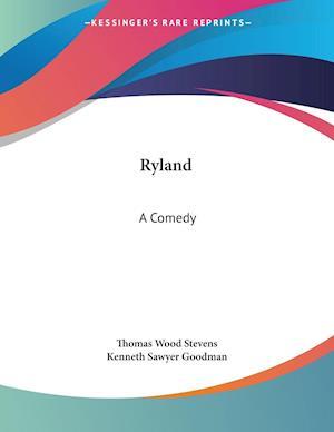 Ryland af Thomas Wood Stevens, Kenneth Sawyer Goodman
