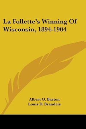 La Follette's Winning of Wisconsin, 1894-1904 af Albert Olaus Barton