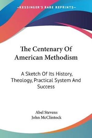 The Centenary of American Methodism af Abel Stevens