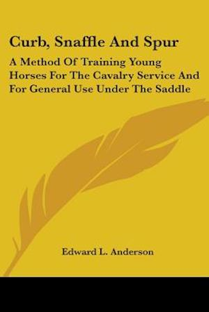 Curb, Snaffle and Spur af Edward L. Anderson
