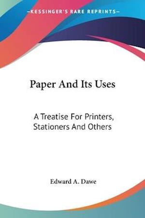 Paper and Its Uses af Edward A. Dawe
