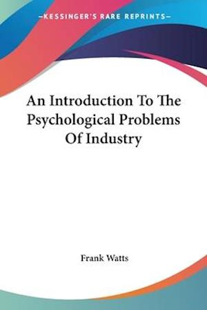 An Introduction to the Psychological Problems of Industry af Frank Watts