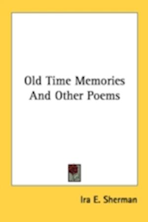 Old Time Memories and Other Poems af Ira E. Sherman