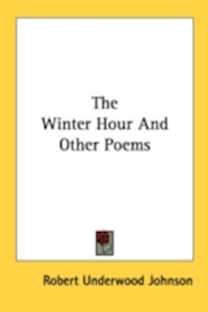 The Winter Hour and Other Poems af Robert Underwood Johnson