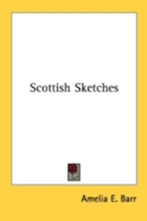 Scottish Sketches af Amelia E. Barr