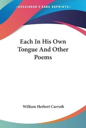 Each in His Own Tongue and Other Poems af William Herbert Carruth