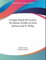 A Night Attack of Cavalry; The Mortar Flotilla at Forts Jackson and St. Philip af Sidney De Kay, George W. Brown