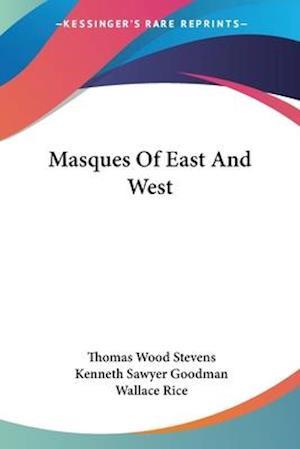 Masques of East and West af Thomas Wood Stevens, Kenneth Sawyer Goodman