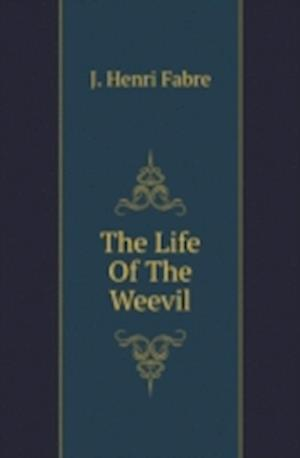 The Life of the Weevil af Jean-Henri Fabre, J. Henri Fabre