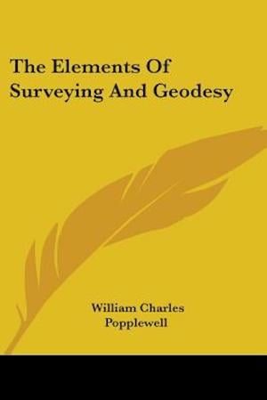 The Elements of Surveying and Geodesy af William Charles Popplewell