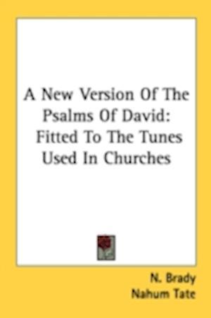 A New Version of the Psalms of David af N. Brady, Nahum Tate