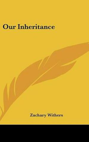 Our Inheritance af Zachary Withers