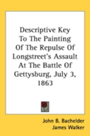 Descriptive Key to the Painting of the Repulse of Longstreet's Assault at the Battle of Gettysburg, July 3, 1863 af John Badger Bachelder