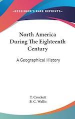 North America During the Eighteenth Century af T. Crockett, B. C. Wallis