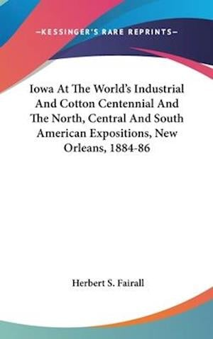 Iowa at the World's Industrial and Cotton Centennial and the North, Central and South American Expositions, New Orleans, 1884-86 af Herbert S. Fairall
