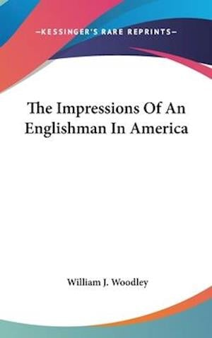 The Impressions of an Englishman in America af William J. Woodley