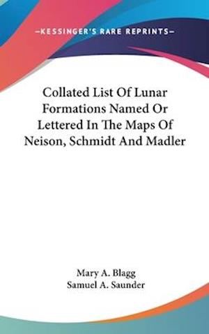 Collated List of Lunar Formations Named or Lettered in the Maps of Neison, Schmidt and Madler af Mary A. Blagg