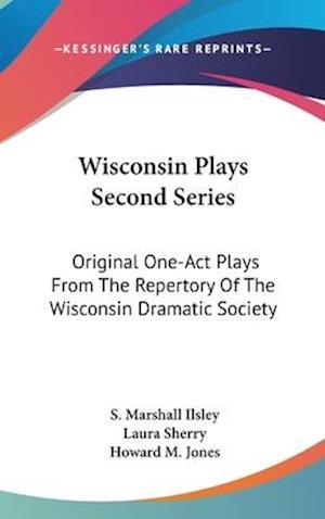 Wisconsin Plays Second Series af Howard Mumford Jones, Laura Sherry, S. Marshall Ilsley