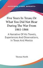 Five Years in Texas; Or What You Did Not Hear During the War from 1861-1866 af Thomas North