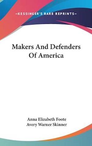 Makers and Defenders of America af Anna Elizabeth Foote, Avery Warner Skinner
