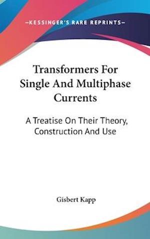 Transformers for Single and Multiphase Currents af Gisbert Kapp