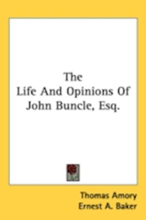 The Life and Opinions of John Buncle, Esq. af Thomas Amory