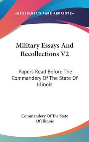 Military Essays and Recollections V2 af Commandery of the State of Illinois, Of Commandery of the State of Illinois