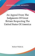 An Appeal from the Judgments of Great Britain Respecting the United States of America af Robert Walsh Jr, Robert Walsh Jr.