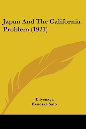 Japan and the California Problem (1921) af Kenoske Sato, T. Iyenaga