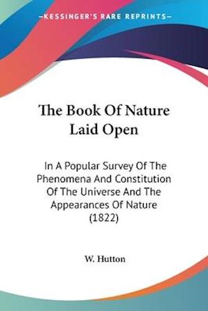 The Book of Nature Laid Open af W. Hutton