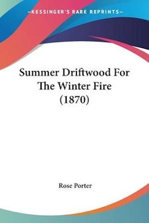 Summer Driftwood for the Winter Fire (1870) af Rose Porter