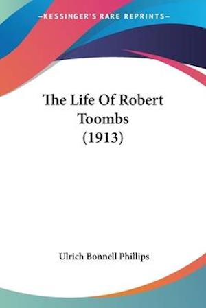 The Life of Robert Toombs (1913) af Ulrich Bonnell Phillips