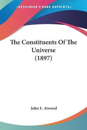 The Constituents of the Universe (1897) af John E. Atwood
