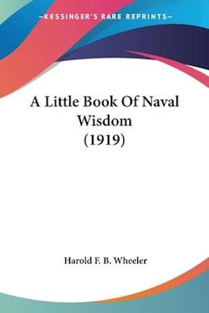 A Little Book of Naval Wisdom (1919) af Harold F. B. Wheeler