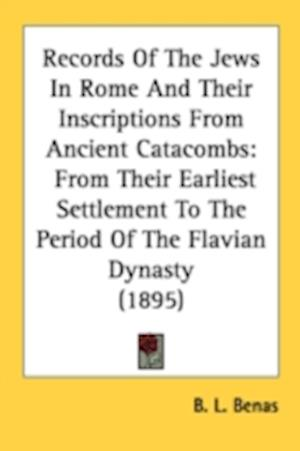 Records of the Jews in Rome and Their Inscriptions from Ancient Catacombs af B. L. Benas