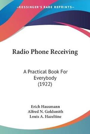 Radio Phone Receiving af Erich Hausmann, Louis A. Hazeltine, Alfred N. Goldsmith