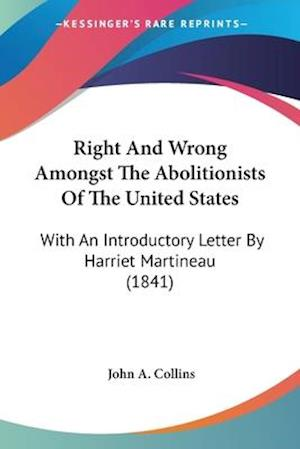 Right and Wrong Amongst the Abolitionists of the United States af John A. Collins