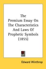 The Premium Essay on the Characteristics and Laws of Prophetic Symbols (1855) af Edward Winthrop