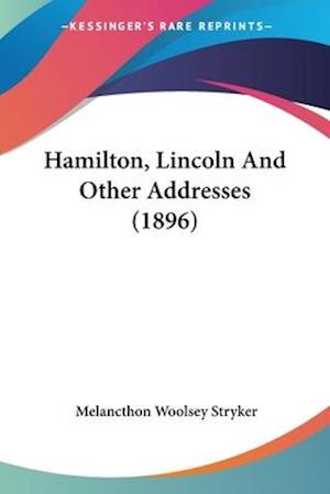 Hamilton, Lincoln and Other Addresses (1896) af Melancthon Woolsey Stryker